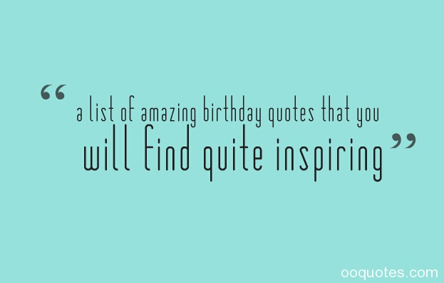 5 a list of amazing birthday quotes that you will find quite inspiring