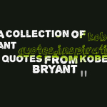 A collection of kobe bryant quotes,inspirational quotes from Kobe Bryant