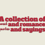 A collection of sweet and romance quotes and sayings