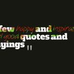 A few happy and inspirational feel good quotes and sayings