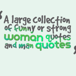 A large collection of funny or strong woman quotes and man quotes