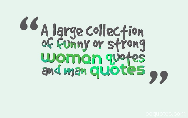 woman quotes,man quotes,strong women quotes,funny women quotes,great women quotes