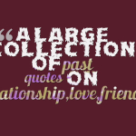 A large collection of past quotes on relationship,love,friend
