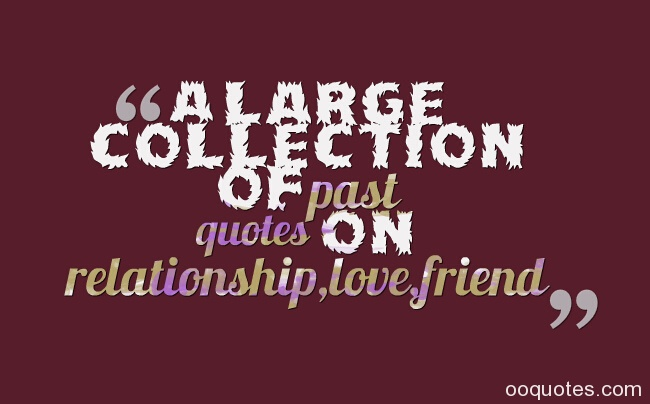 past quotes,forget the past quotes,past relationship quotes,change quotes,past love quotes,memory quotes,past friend quotes