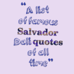 A list of famous Salvador Dali quotes of all time