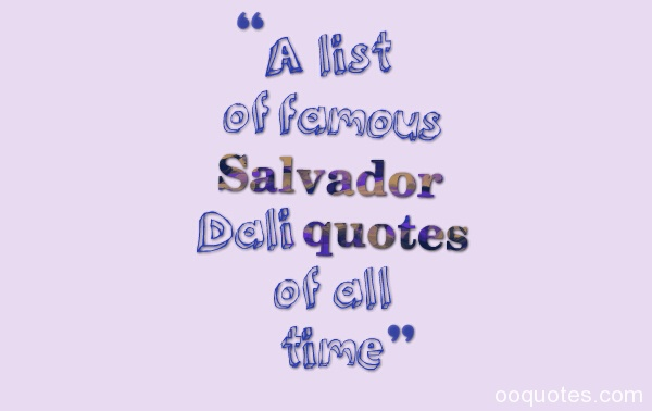 Salvador Dali Quotes quotes,Salvador Dali quotes on surrealism,Salvador Dali quotes perfection,Salvador Dali quotes funny