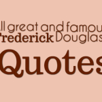 All great and famous Frederick Douglass Quotes