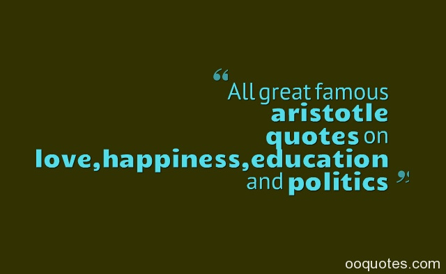 All great famous aristotle quotes on love,happiness,education and politics
