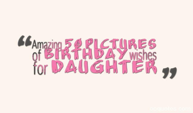 Amazing 50 pictures of birthday wishes for daughter