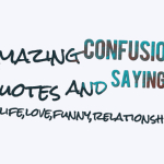 Amazing confusion quotes and sayings on life,love,funny,relationship