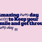 Amazing hump day quotes to Keep your smile and get through hump day