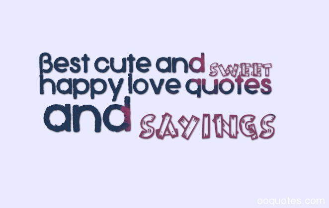 Best cute and sweet happy love quotes and sayings – quotes