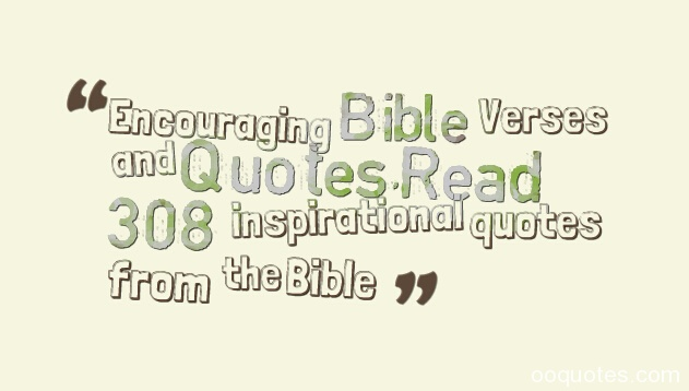 Encouraging Bible Verses and Quotes,Read 308 inspirational quotes from the Bible