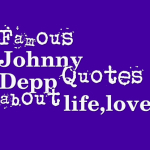 Famous Johnny Depp Quotes about life,love