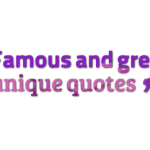 Famous and great unique quotes