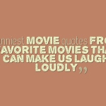 33 Funniest movie quotes from favorite movies that can make us laugh loudly