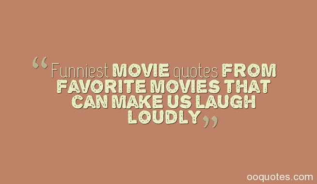 Funniest movie quotes from favorite movies that can make us laugh loudly
