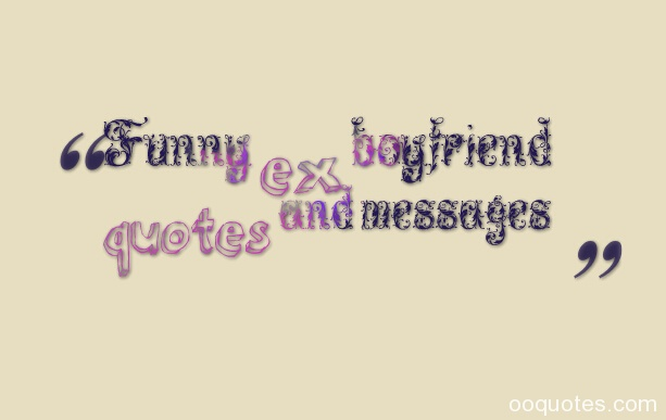 Funny Ex Boyfriend Quotes Sayings funny ex boyfriend quotes and ...