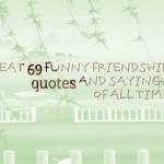 Great 69 funny friendship quotes and sayings of all time