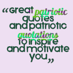 Great patriotic quotes and patriotic quotations to inspire and motivate you