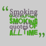 Smoking quotes,funny smoking quotes of all time