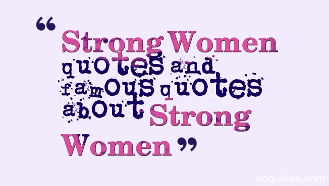 Strong Women quotes and famous quotes about Strong Women