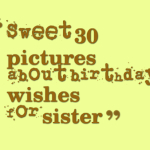 Sweet 30 pictures about birthday wishes for sister