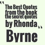 The Best Quotes from the book the secret quotes by Rhonda Byrne