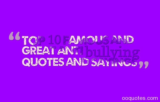 anti bullying quotes,anti bullying quotes for kids,quotes against bullying,stop bullying quotes,anti bullying quotes for children