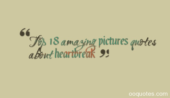 Top 18 amazing pictures quotes about heartbreak