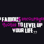 Top famous encouragement quotes to level up your life