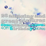 26 amazing and great pictures compilation about 40th birthday quotes