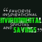 Favorite inspirational Environmental Quotes and sayings