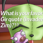 What is your favorite Gir quote (Invader Zim)?