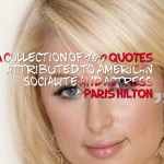 A collection of quotes attributed to American socialite and actress Paris Hilton