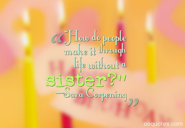 Quotes About Birthday Of Sister : Sweet and great sister birthday quotes sayings with