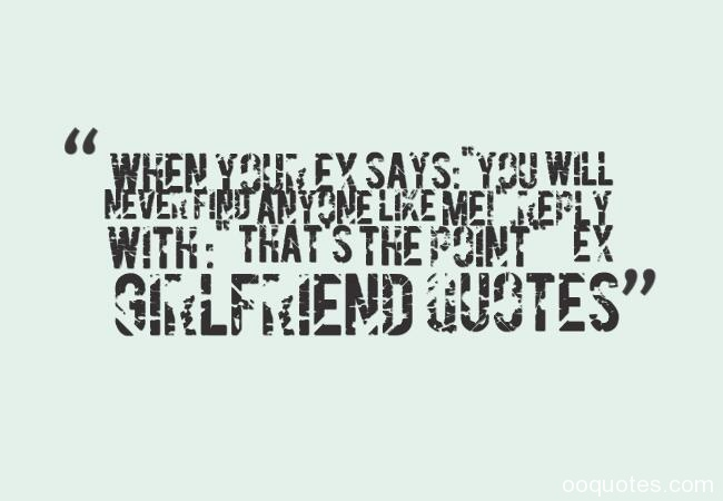 ex girlfriend quotes,funny ex girlfriend quotes,jealous ex girlfriend quotes,ex girlfriend sayings