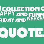 A collection of Happy and funny Friday and weekend quotes