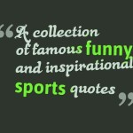 A collection of famous funny and inspirational sports quotes