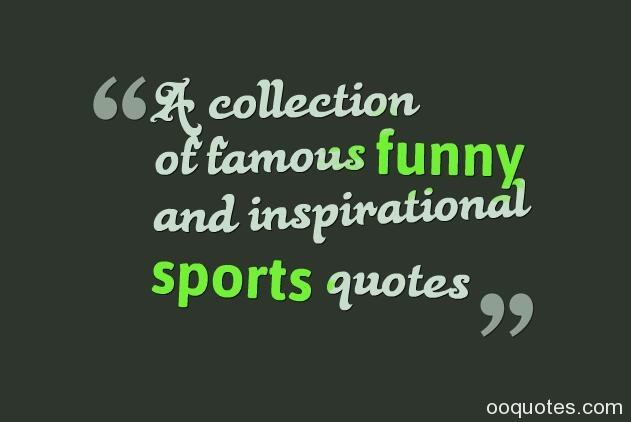 a collection of famous funny and inspirational sports