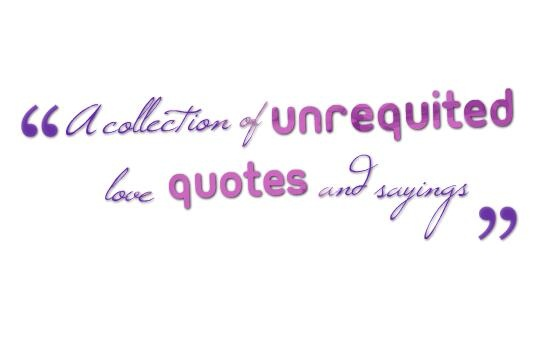 A Collection Of Unrequited Love Quotes And Sayings Quotes