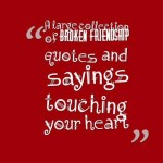 A large collection of broken friendship quotes and sayings touching your heart