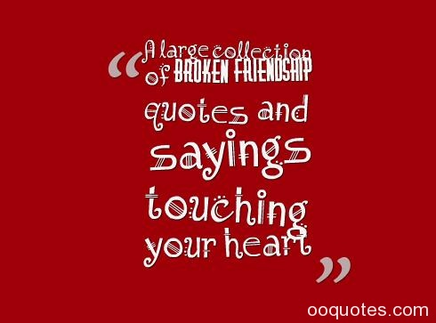 A Large Collection Of Broken Friendship Quotes And Sayings Touching Your  Heart Broken Friendship Quotes That Make You Cry Lost Friendship Quotes  Broken ...