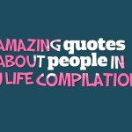 Amazing quotes about people in you life compilations