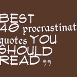 Best 40 procrastination quotes You Should Read