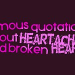 Famous Quotations about heartache and broken hearts