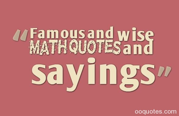 math quotes,funny math quotes,math quotes for kids,inspirational math quotes,math quotes for teachers