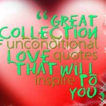Great collection of unconditional love quotes that will inspire to you