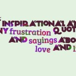 Inspirational and funny frustration quotes and sayings about love and life