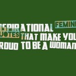 Inspirational feminist quotes that make you Proud to be a woman